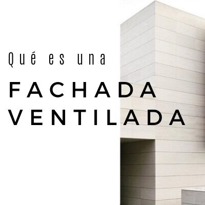 ¿Qué es un fachada ventilada?